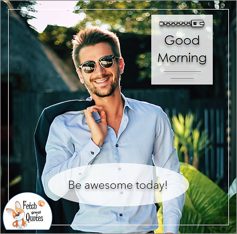 Good morning guy, handsome guy good morning photo, Be awesome today!