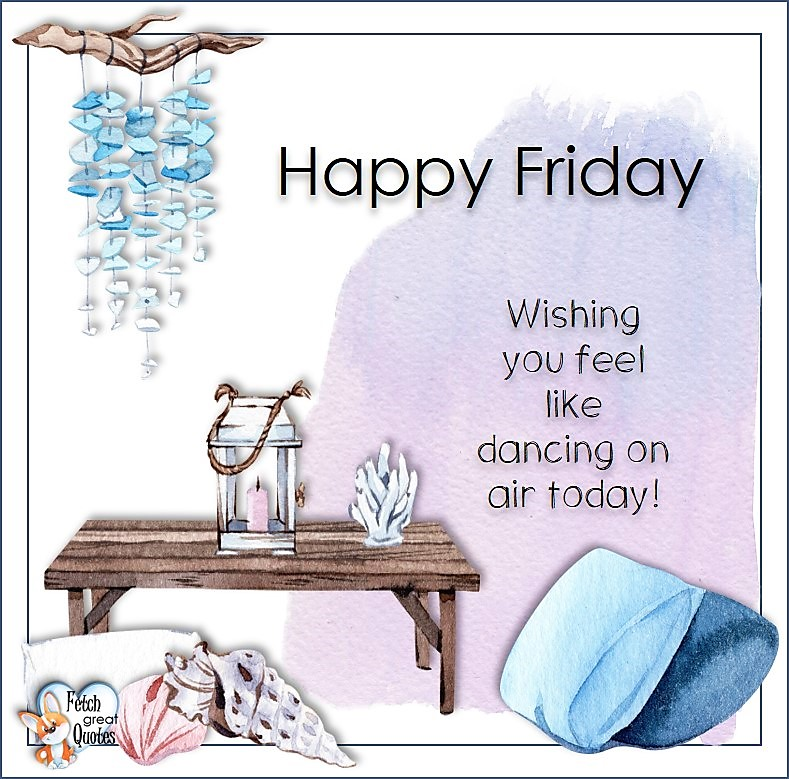 Wishing you feel lkie dancing on air today!, Beach Happy Friday photos, Seashore Happy Friday photos, Summer Happy Friday photos, beautiful Happy Friday photos, Beach theme Happy Friday photos, Sunny summer beaches, beach inspiration, Friday morning, beach theme quotes, happy Friday, beautiful watercolor beach photos