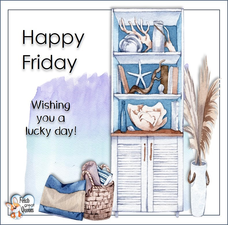 Wishing you a lucky day, Beach Happy Friday photos, Seashore Happy Friday photos, Summer Happy Friday photos, beautiful Happy Friday photos, Beach theme Happy Friday photos, Sunny summer beaches, beach inspiration, Friday morning, beach theme quotes, happy Friday, beautiful watercolor beach photos