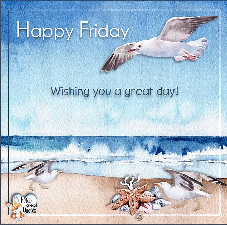 Wishing you a great day!, seagulls, Beach Happy Friday photos, Seashore Happy Friday photos, Summer Happy Friday photos, beautiful Happy Friday photos, Beach theme Happy Friday photos, Sunny summer beaches, beach inspiration, Friday morning, beach theme quotes, happy Friday, beautiful watercolor beach photos