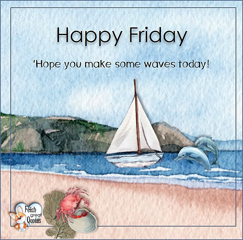 'Hope you make some waves today!, sailboat, dolphins, Beach Happy Friday photos, Seashore Happy Friday photos, Summer Happy Friday photos, beautiful Happy Friday photos, Beach theme Happy Friday photos, Sunny summer beaches, beach inspiration, Friday morning, beach theme quotes, happy Friday, beautiful watercolor beach photos