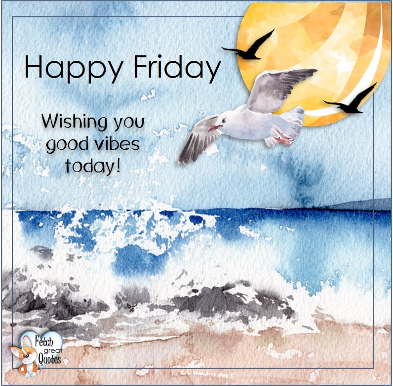 Wishing you good vibes today!, seagulls, Beach Happy Friday photos, Seashore Happy Friday photos, Summer Happy Friday photos, beautiful Happy Friday photos, Beach theme Happy Friday photos, Sunny summer beaches, beach inspiration, Friday morning, beach theme quotes, happy Friday, beautiful watercolor beach photos