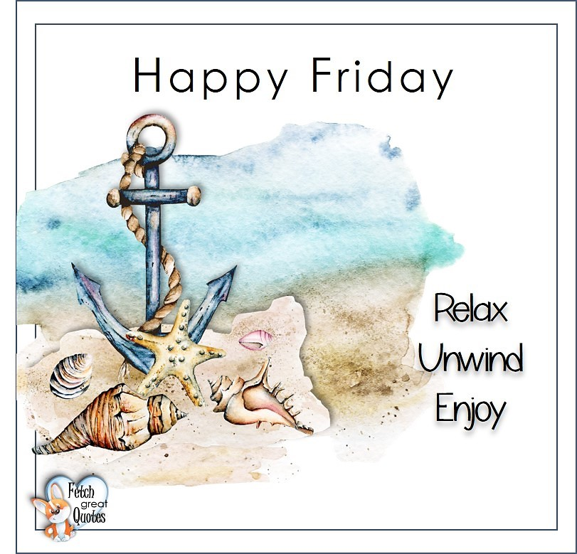 Relax, unwind,enjoy., Beach Happy Friday photos, Seashore Happy Friday photos, Summer Happy Friday photos, beautiful Happy Friday photos, Beach theme Happy Friday photos, Sunny summer beaches, beach inspiration, Friday morning, beach theme quotes, happy Friday, beautiful watercolor beach photos
