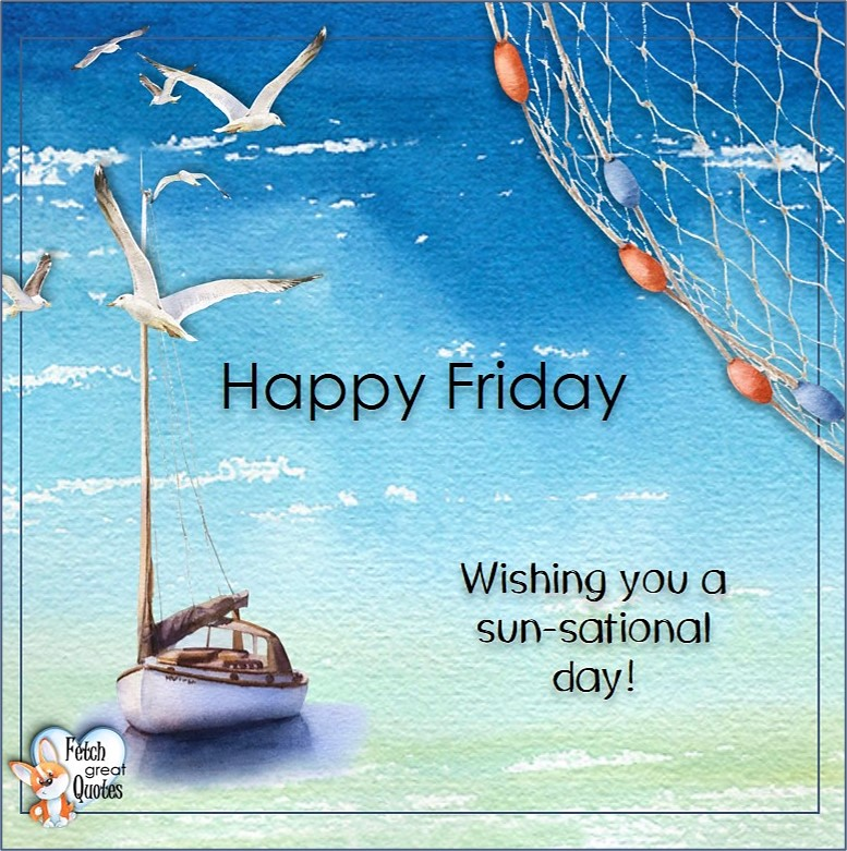 Wishing you a sun-sational day!, Beach Happy Friday photos, Seashore Happy Friday photos, Summer Happy Friday photos, beautiful Happy Friday photos, Beach theme Happy Friday photos, Sunny summer beaches, beach inspiration, Friday morning, beach theme quotes, happy Friday, beautiful watercolor beach photos