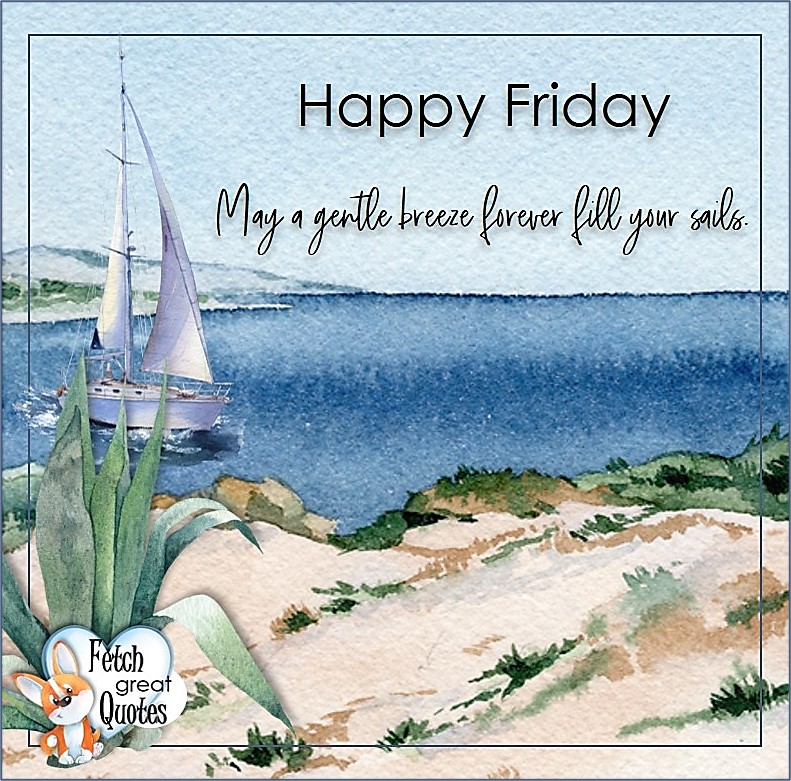 May the gentle breeze forever fill your sails., Beach Happy Friday photos, Seashore Happy Friday photos, Summer Happy Friday photos, beautiful Happy Friday photos, Beach theme Happy Friday photos, Sunny summer beaches, beach inspiration, Friday morning, beach theme quotes, happy Friday