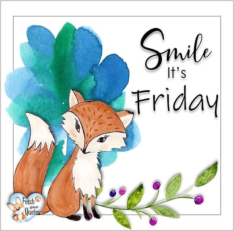 Smile it's Friday, Free Friday Quotes, Happy Friday Photos, Friday photos, Fun Friday quotes, fun Friday photos