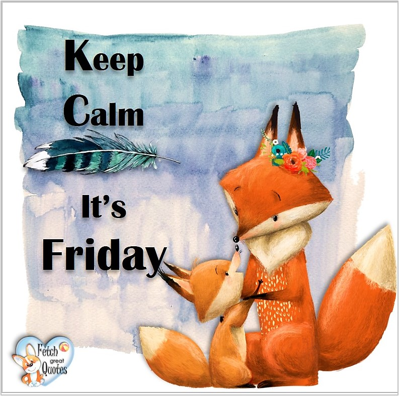 Keep calm It's Friday, Free Friday Quotes, Happy Friday Photos, Friday photos, Fun Friday quotes, fun Friday photos