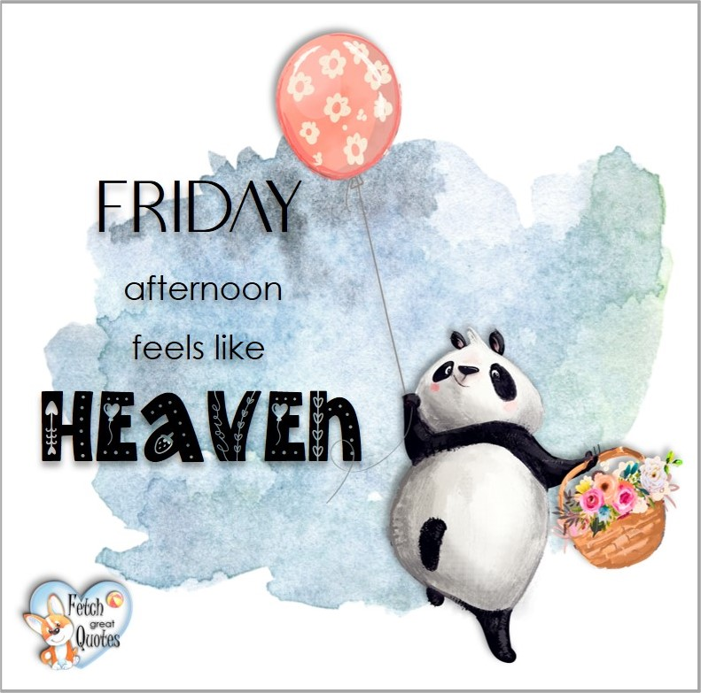 Friday afternoon feels like heaven, Free Friday Quotes, Happy Friday Photos, Friday photos, Fun Friday quotes, fun Friday photos