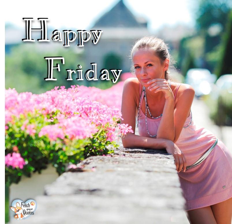 Spring happy Friday, summer happy Friday, pink flowers, Happy Friday, Happy Friday photos, fun Friday, funny Friday, Friday smile, Friday fun, start the weekend, start your weekend, free happy Friday photos, Friday morning