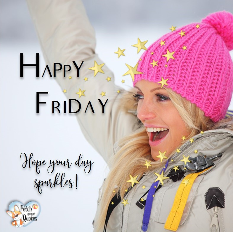 Winter happy Friday, Hope your day sparkles!, Happy Friday, Happy Friday photos, fun Friday, funny Friday, Friday smile, Friday fun, start the weekend, start your weekend, free happy Friday photos, Friday morning