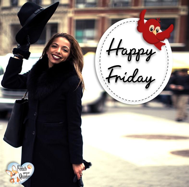 Happy Friday, Happy Friday photos, fun Friday, funny Friday, Friday smile, Friday fun, start the weekend, start your weekend, free happy Friday photos, Friday morning, winter happy Friday