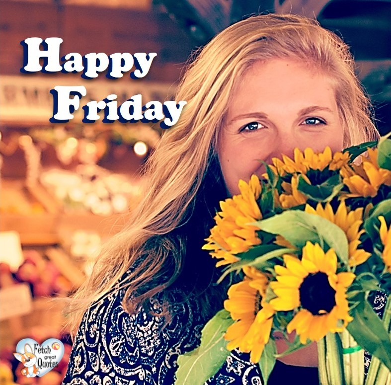 sunflowers, Happy Friday, Happy Friday photos, fun Friday, funny Friday, Friday smile, Friday fun, start the weekend, start your weekend, free happy Friday photos, Friday morning