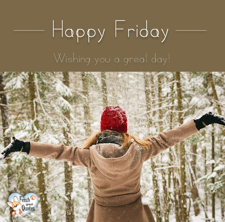 Winter Happy Friday, snow happy Friday, Wishing you a great day!, Happy Friday, Happy Friday photos, fun Friday, funny Friday, Friday smile, Friday fun, start the weekend, start your weekend, free happy Friday photos, Friday morning