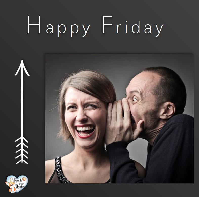 Happy Friday, Happy Friday photos, fun Friday, funny Friday, Friday smile, Friday fun, start the weekend, start your weekend, free happy Friday photos, Friday morning