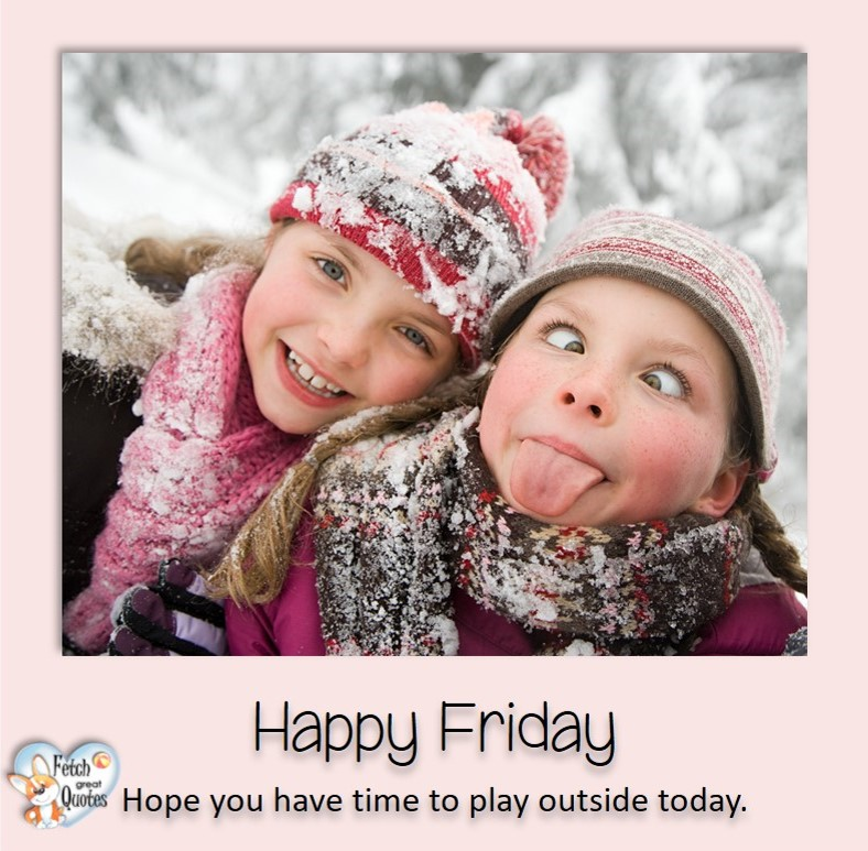 Winter happy Friday, snow Happy Friday, funny kids happy Friday, Hope you have time to play outside today, Happy Friday, Happy Friday photos, fun Friday, funny Friday, Friday smile, Friday fun, start the weekend, start your weekend, free happy Friday photos, Friday morning