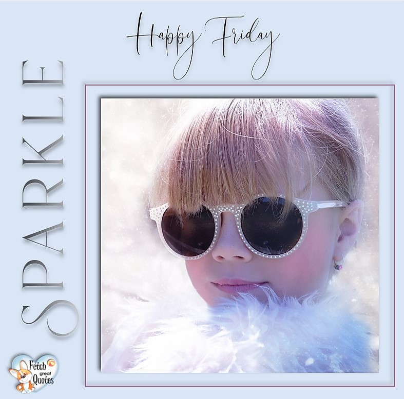 Sparkle, Happy Friday, Happy Friday photos, fun Friday, funny Friday, Friday smile, Friday fun, start the weekend, start your weekend, free happy Friday photos, Friday morning