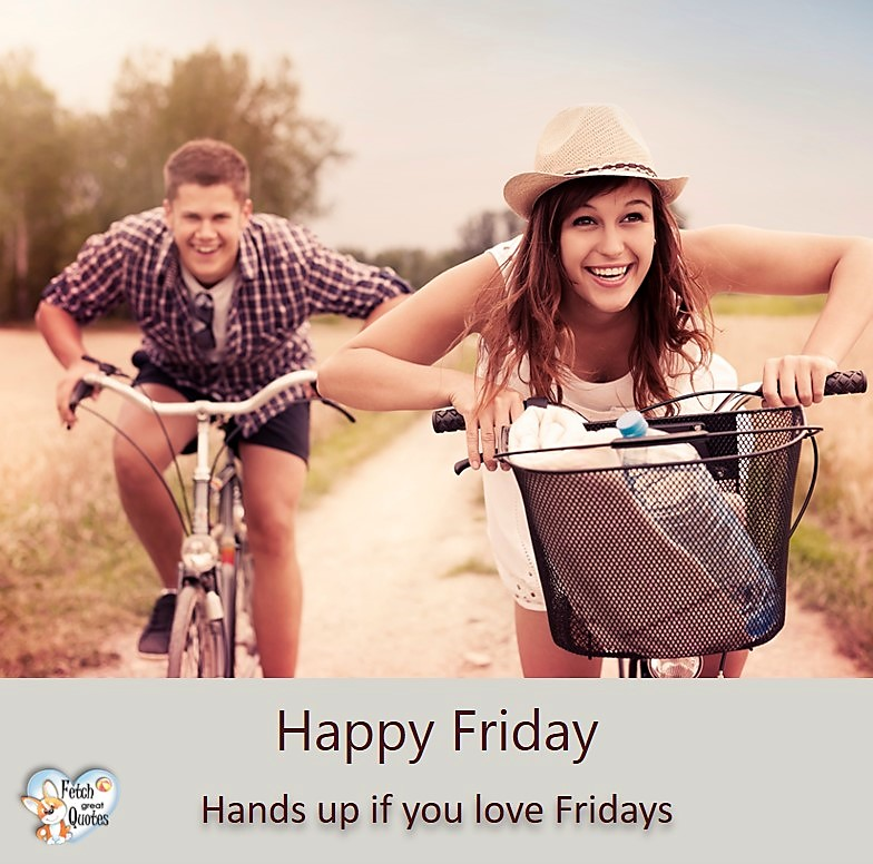 Summer happy Friday, Hands up if you love Fridays, Happy Friday, Happy Friday photos, fun Friday, funny Friday, Friday smile, Friday fun, start the weekend, start your weekend, free happy Friday photos, Friday morning