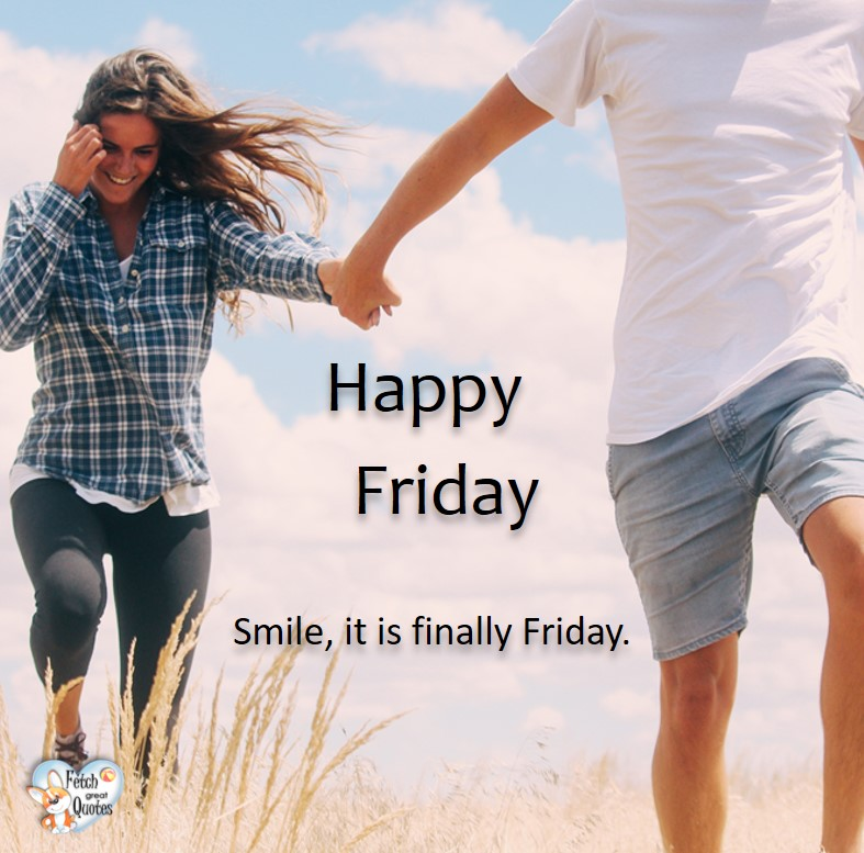 Smile, it is finally Friday, Happy Friday, Happy Friday photos, fun Friday, funny Friday, Friday smile, Friday fun, start the weekend, start your weekend, free happy Friday photos, Friday morning