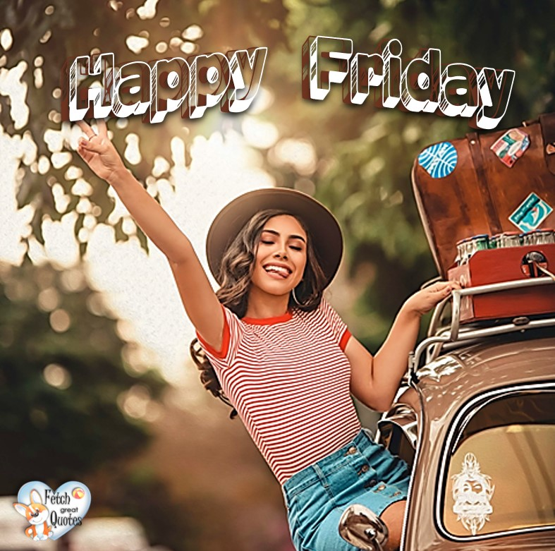 Summer Happy Friday, Happy Friday, Happy Friday photos, fun Friday, funny Friday, Friday smile, Friday fun, start the weekend, start your weekend, free happy Friday photos, Friday morning