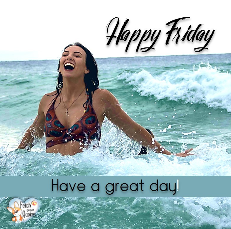 Beach happy Friday, summer Happy Friday, Have a great day!, Happy Friday, Happy Friday photos, fun Friday, funny Friday, Friday smile, Friday fun, start the weekend, start your weekend, free happy Friday photos, Friday morning