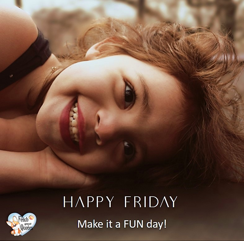 Make it s fun day, Happy Friday, Happy Friday photos, fun Friday, funny Friday, Friday smile, Friday fun, start the weekend, start your weekend, free happy Friday photos, Friday morning