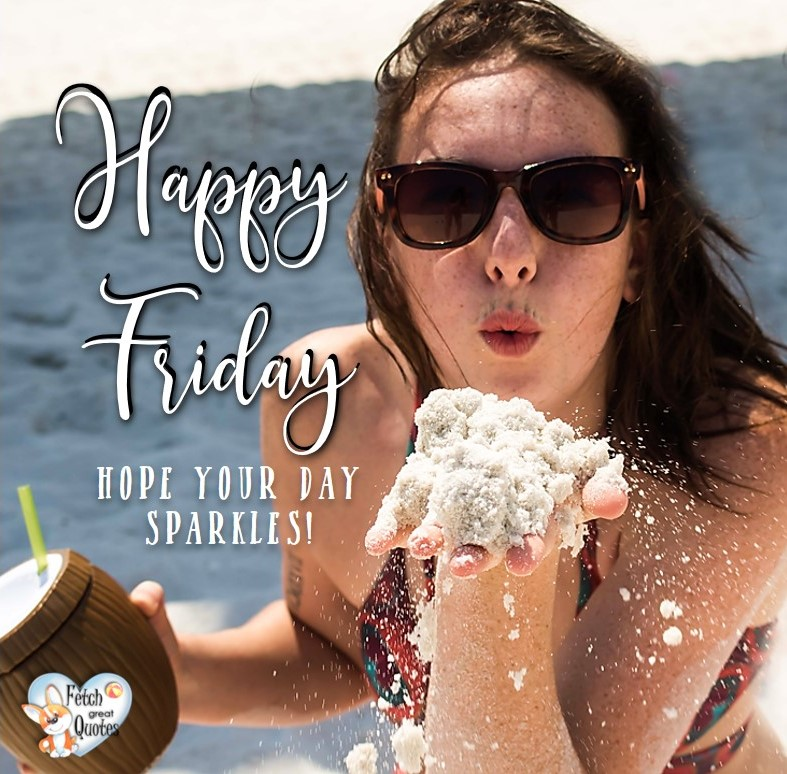 Summer happy Friday, beach happy Friday, Hope your day sparkles, Happy Friday, Happy Friday photos, fun Friday, funny Friday, Friday smile, Friday fun, start the weekend, start your weekend, free happy Friday photos, Friday morning