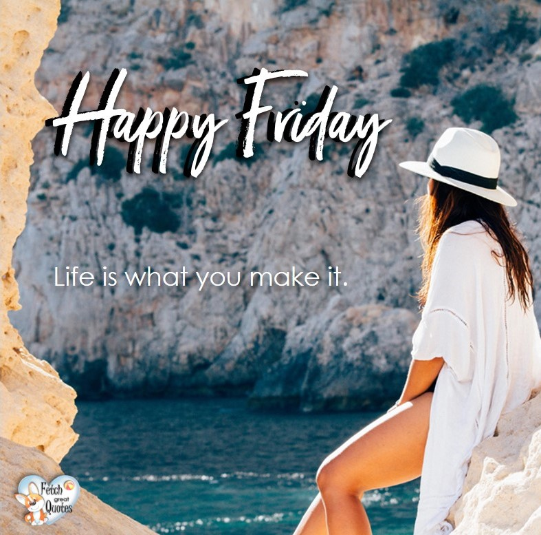 beach happy Friday, summer happy Friday, Life is what you make it, Happy Friday, Happy Friday photos, fun Friday, funny Friday, Friday smile, Friday fun, start the weekend, start your weekend, free happy Friday photos, Friday morning