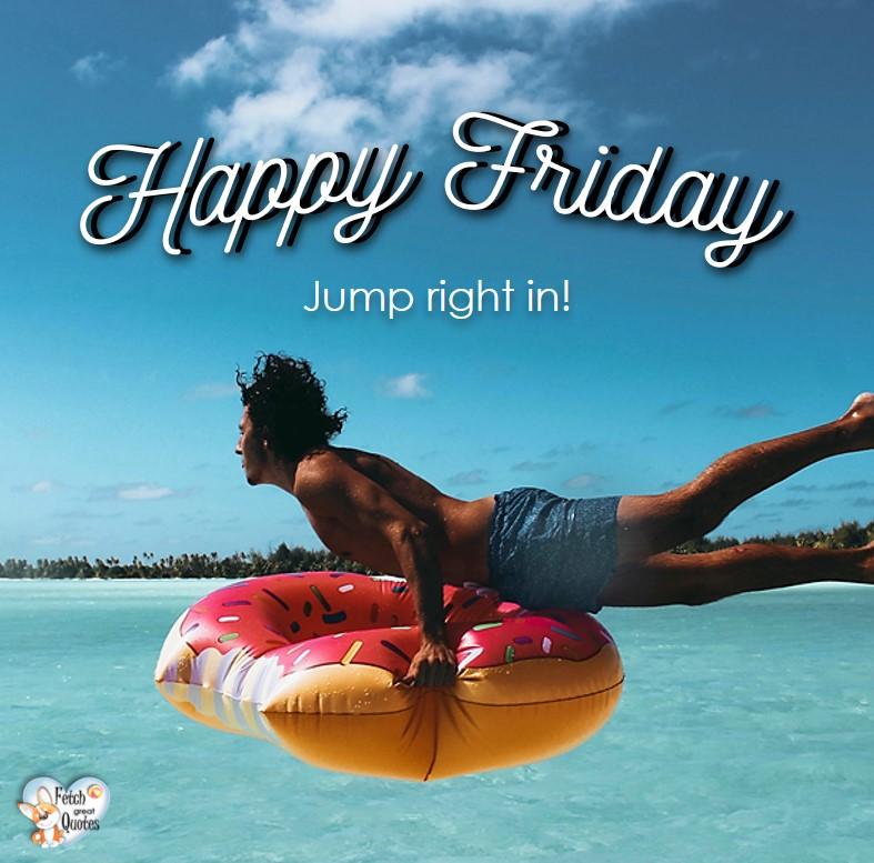Beach happy Friday, summer happy Friday, Jump right in, Happy Friday, Happy Friday photos, fun Friday, funny Friday, Friday smile, Friday fun, start the weekend, start your weekend, free happy Friday photos, Friday morning