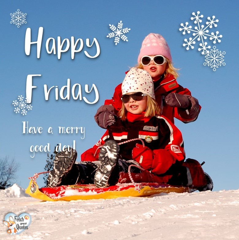 Snow happy Friday, winter happy friday, Have a merry good day!, Happy Friday, Happy Friday photos, fun Friday, funny Friday, Friday smile, Friday fun, start the weekend, start your weekend, free happy Friday photos, Friday morning
