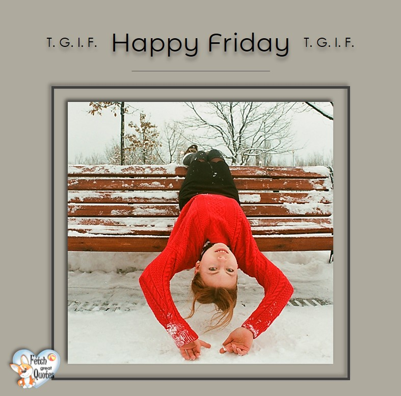 Winter Happy Friday, snow happy Friday, TGIF, Happy Friday, Happy Friday photos, fun Friday, funny Friday, Friday smile, Friday fun, start the weekend, start your weekend, free happy Friday photos, Friday morning