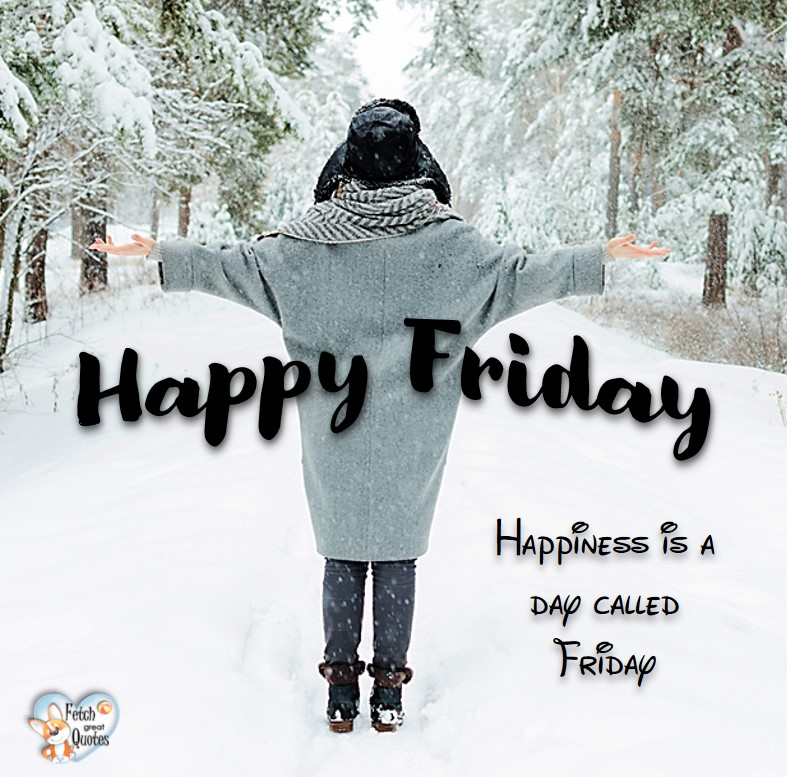 Winter Happy Friday, snow Happy Friday, Happiness is a day called Friday, Happy Friday, Happy Friday photos, fun Friday, funny Friday, Friday smile, Friday fun, start the weekend, start your weekend, free happy Friday photos, Friday morning