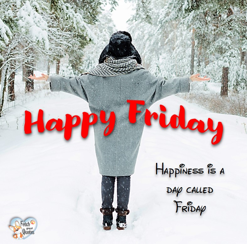 Snow happy Friday, winter happy friday Happiness is a day called Friday, Happy Friday, Happy Friday photos, fun Friday, funny Friday, Friday smile, Friday fun, start the weekend, start your weekend, free happy Friday photos, Friday morning