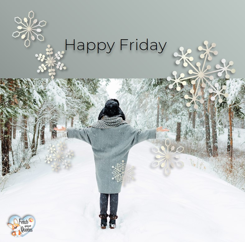 Snow Friday, winter happy Friday, Happy Friday, Happy Friday photos, fun Friday, funny Friday, Friday smile, Friday fun, start the weekend, start your weekend, free happy Friday photos, Friday morning