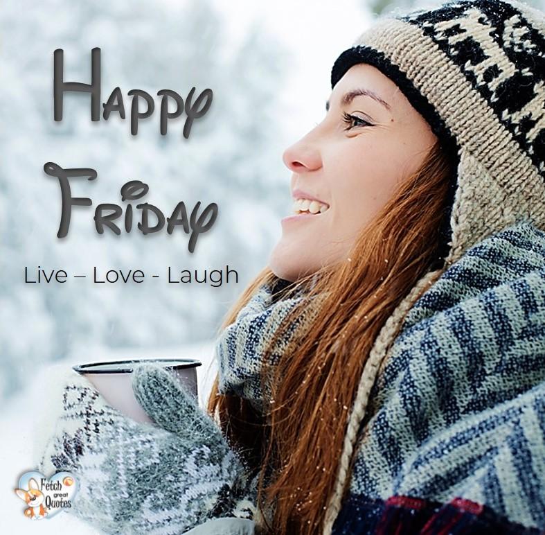 Winter Happy Friday, Snow happy Friday, Live - Love - Laugh, Happy Friday, Happy Friday photos, fun Friday, funny Friday, Friday smile, Friday fun, start the weekend, start your weekend, free happy Friday photos, Friday morning