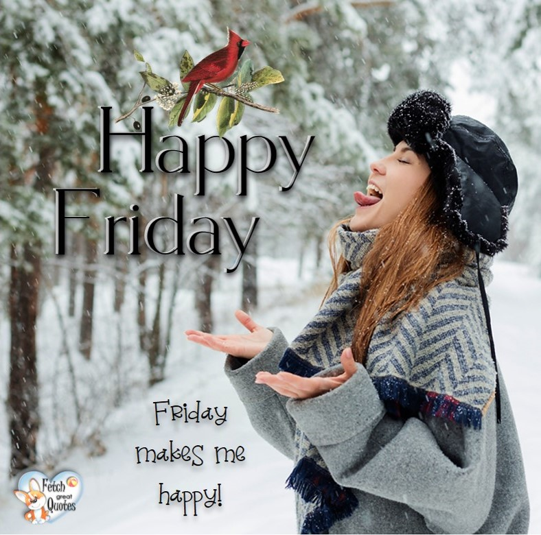 Snow Happy Friday, Friday makes me happy, Happy Friday, Happy Friday photos, fun Friday, funny Friday, Friday smile, Friday fun, start the weekend, start your weekend, free happy Friday photos, Friday morning, Winter Friday