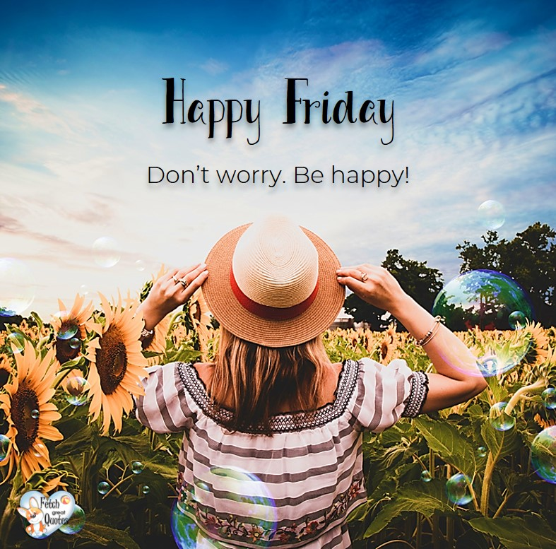 Don't worry be happy, Happy Friday, Happy Friday photos, fun Friday, funny Friday, Friday smile, Friday fun, start the weekend, start your weekend, free happy Friday photos, Friday morning