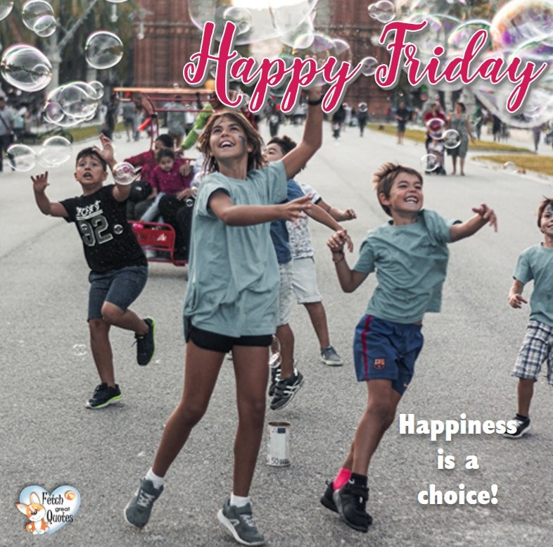 Happiness is a choice, Happy Friday, Happy Friday photos, fun Friday, funny Friday, Friday smile, Friday fun, start the weekend, start your weekend, free happy Friday photos, Friday morning