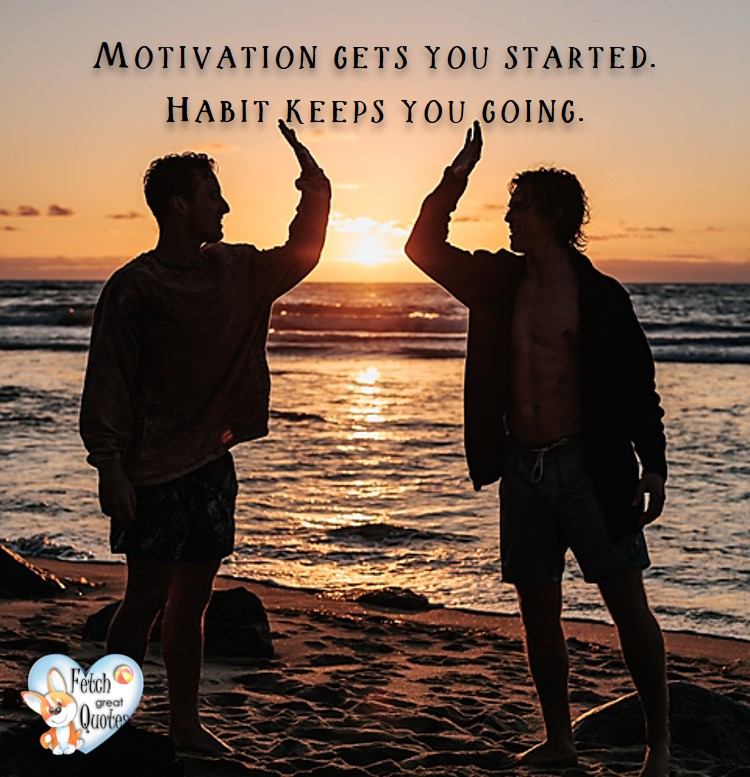 Motivation gets you started. Habit keeps you going. , healthy lifestyle photos, healthy mindset, healthy living quotes, healthy eating, healthy choices, face life's challenges, Life Coach, Diet coach, physical trainer, Fitness Coach, wellness business, healthy living photos