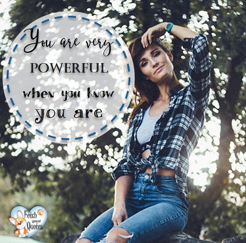 You are very powerful when you know you are., healthy lifestyle photos, healthy mindset, healthy living quotes, healthy eating, healthy choices, face life's challenges, Life Coach, Diet coach, physical trainer, Fitness Coach, wellness business, healthy living photos