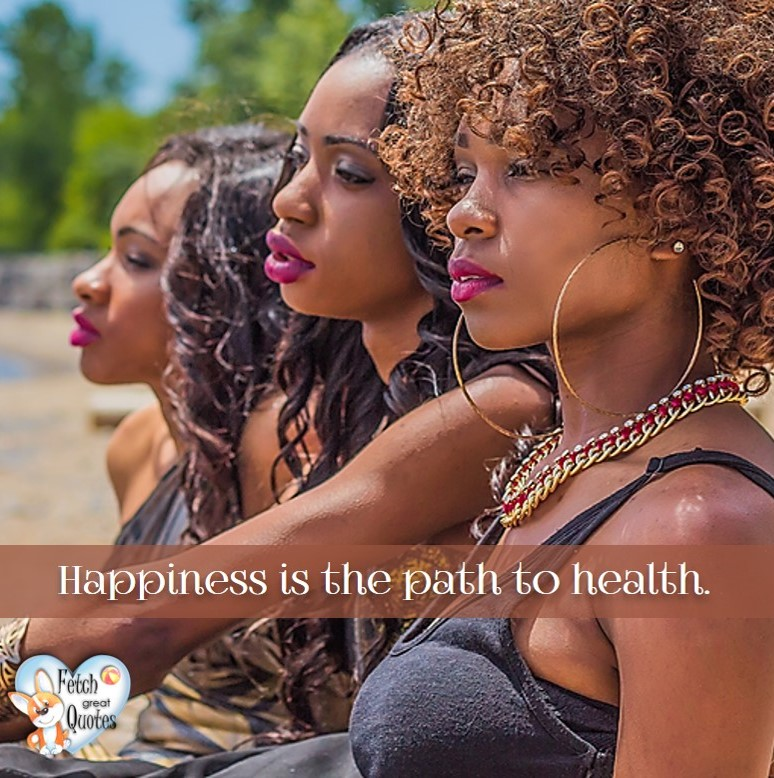 Happiness is the path to health. , healthy lifestyle photos, healthy mindset, healthy living quotes, healthy eating, healthy choices, face life's challenges, Life Coach, Diet coach, physical trainer, Fitness Coach, wellness business, healthy living photos
