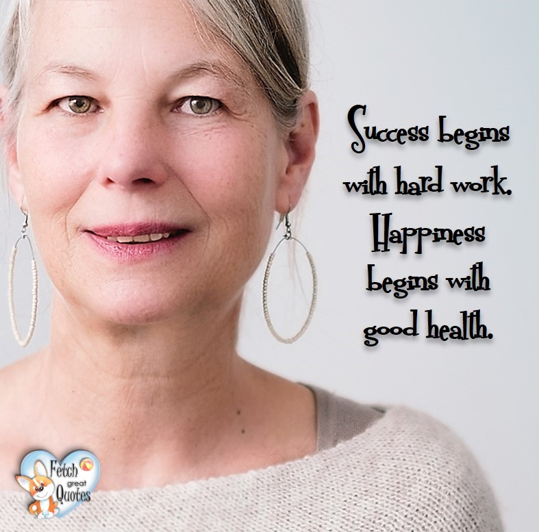 Success begins with hard work. Happiness begins with good health., healthy lifestyle photos, healthy mindset, healthy living quotes, healthy eating, healthy choices, face life's challenges, Life Coach, Diet coach, physical trainer, Fitness Coach, wellness business, healthy living photos