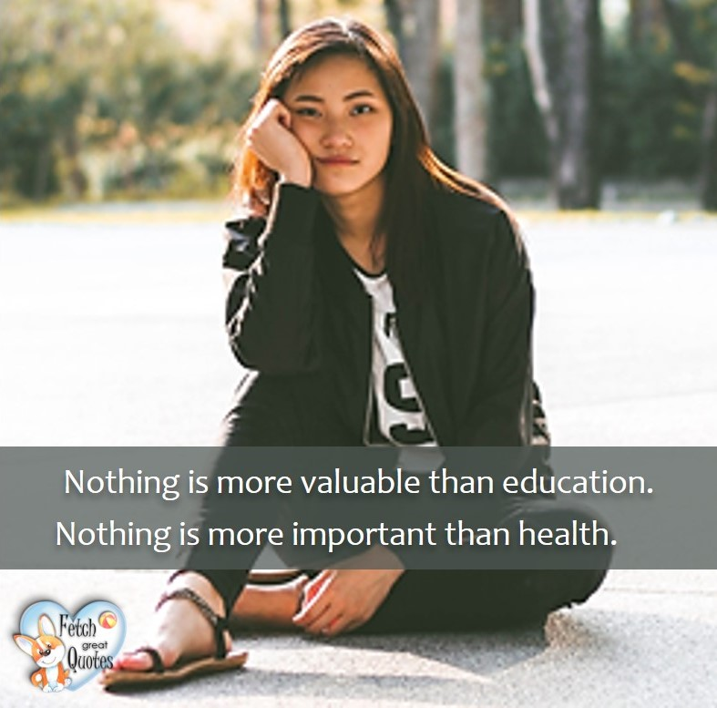 Nothing is more valuable than education. Nothing is more important than health., healthy lifestyle photos, healthy mindset, healthy living quotes, healthy eating, healthy choices, face life's challenges, Life Coach, Diet coach, physical trainer, Fitness Coach, wellness business, healthy living photos