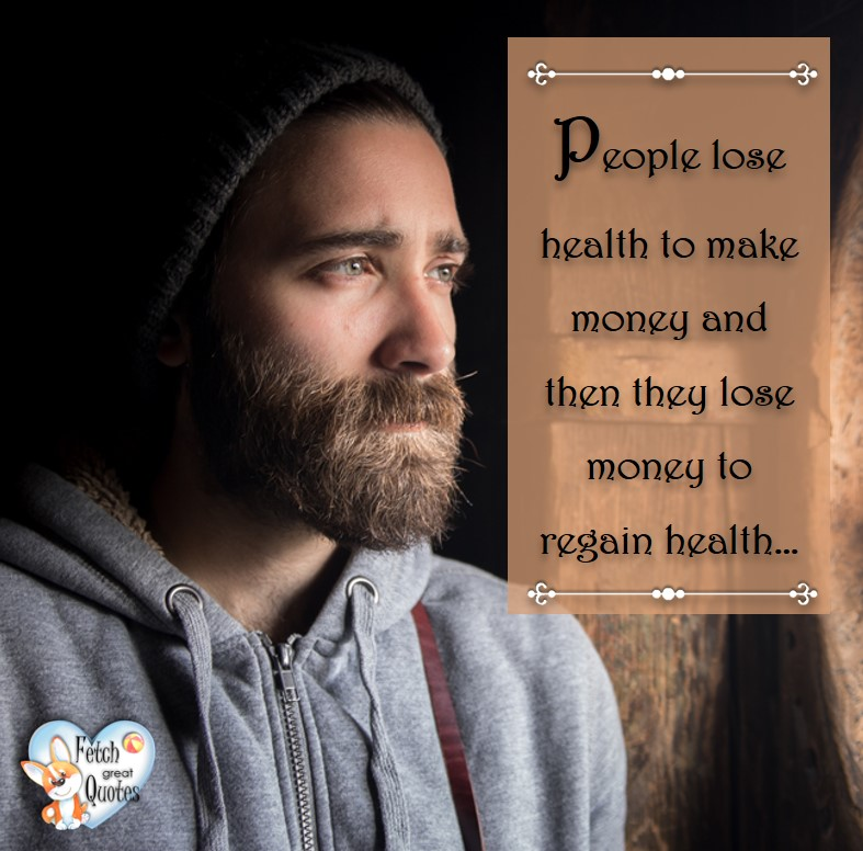 People lose health to make money and then they lose money to regain health., healthy lifestyle photos, healthy mindset, healthy living quotes, healthy eating, healthy choices, face life's challenges, Life Coach, Diet coach, physical trainer, Fitness Coach, wellness business, healthy living photos