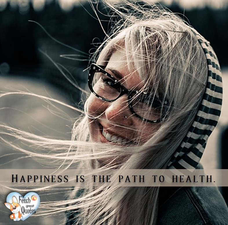 Happiness is the path to health., healthy lifestyle photos, healthy mindset, healthy living quotes, healthy eating, healthy choices, face life's challenges, Life Coach, Diet coach, physical trainer, Fitness Coach, wellness business, healthy living photos