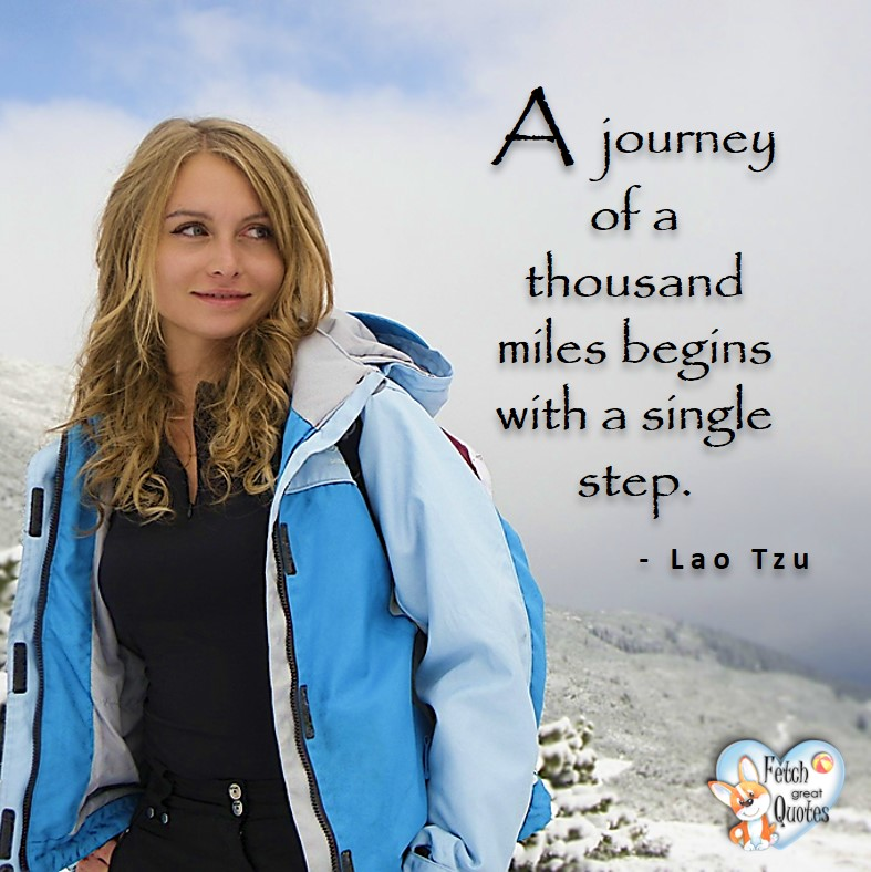 A journey of a thousand miles begins with a single step. - Lao Tzu, healthy lifestyle photos, healthy mindset, healthy living quotes, healthy eating, healthy choices, face life's challenges, Life Coach, Diet coach, physical trainer, Fitness Coach, wellness business, healthy living photos