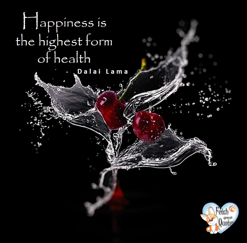 Happiness is the highest form of health. - Dalai Lama, healthy lifestyle photos, healthy mindset, healthy living quotes, healthy eating, healthy choices, face life's challenges, Life Coach, Diet coach, physical trainer, Fitness Coach, wellness business, healthy living photos