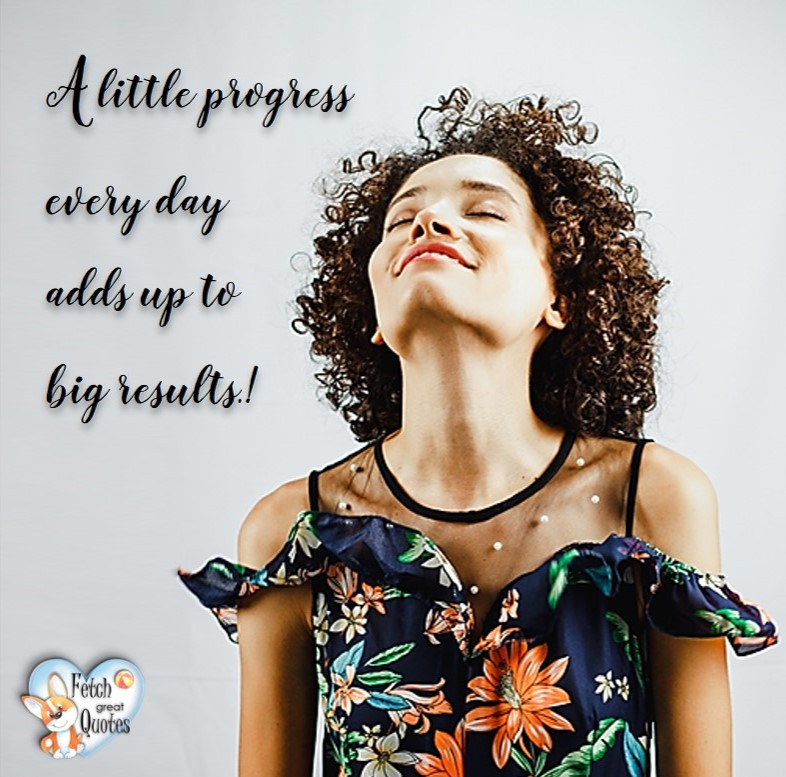 A little progress every day adds up to big results! , healthy lifestyle photos, healthy mindset, healthy living quotes, healthy eating, healthy choices, face life's challenges, Life Coach, Diet coach, physical trainer, Fitness Coach, wellness business, healthy living photos
