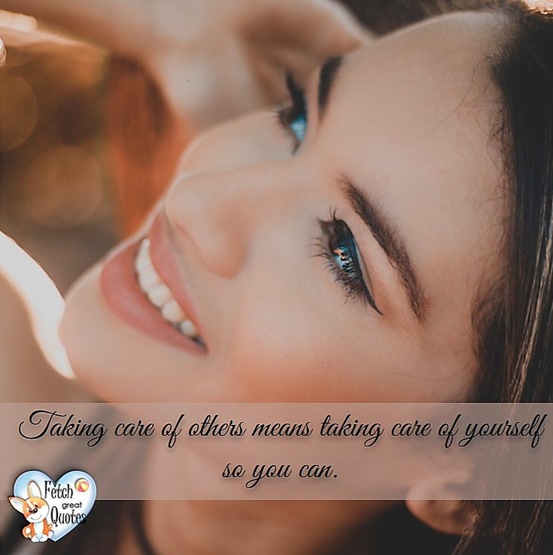 Taking care of others means taking care of yourself so you can., healthy lifestyle photos, healthy mindset, healthy living quotes, healthy eating, healthy choices, face life's challenges, Life Coach, Diet coach, physical trainer, Fitness Coach, wellness business, healthy living photos