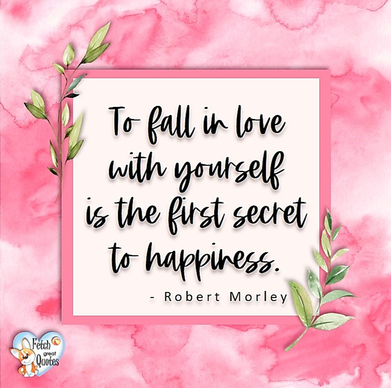 To fall in love with yourself is the first secret of happiness. - Robert Morley, Happy Valentine's Day, Valentine's Day, Valentine greetings, holiday greetings, Valentine's day wishes, cute Valentine's Day photos