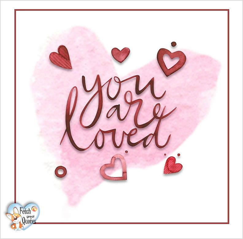 You are loved, Happy Valentine's Day, Valentine's Day, Valentine greetings, holiday greetings, Valentine's day wishes, cute Valentine's Day photos
